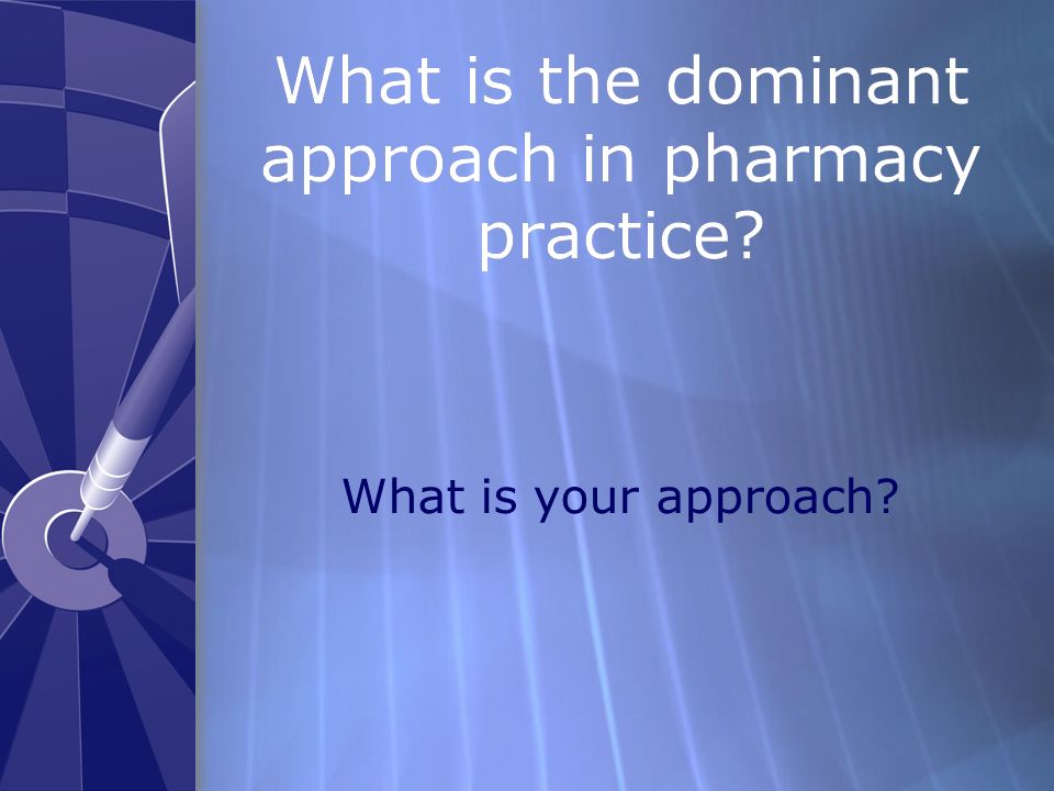 What is the dominant approach in pharmacy practice