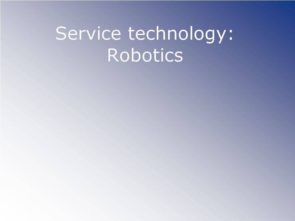 Service technology: Robotics