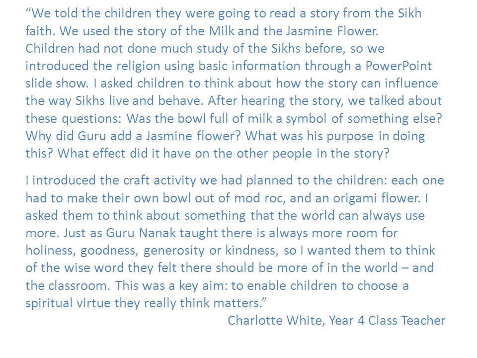 We told the children they were going to read a story from the Sikh faith. We used the story of the Milk and the Jasmine Flower.