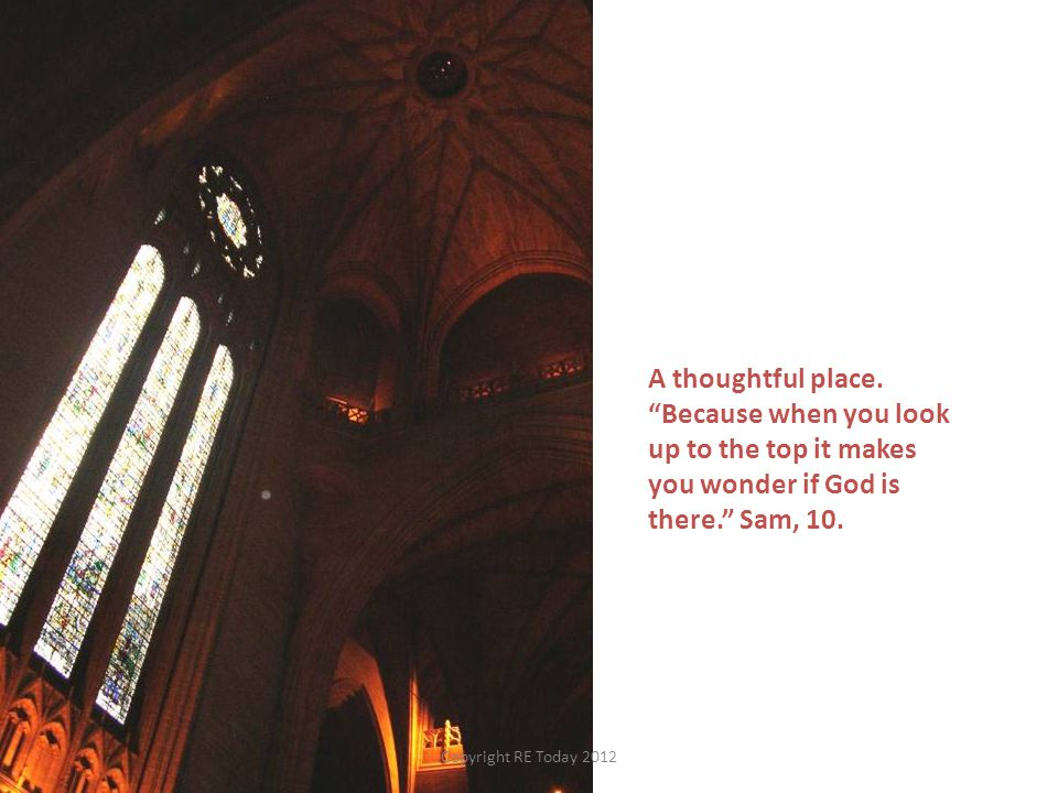 A thoughtful place. Because when you look up to the top it makes you wonder if God is there. Sam, 10.