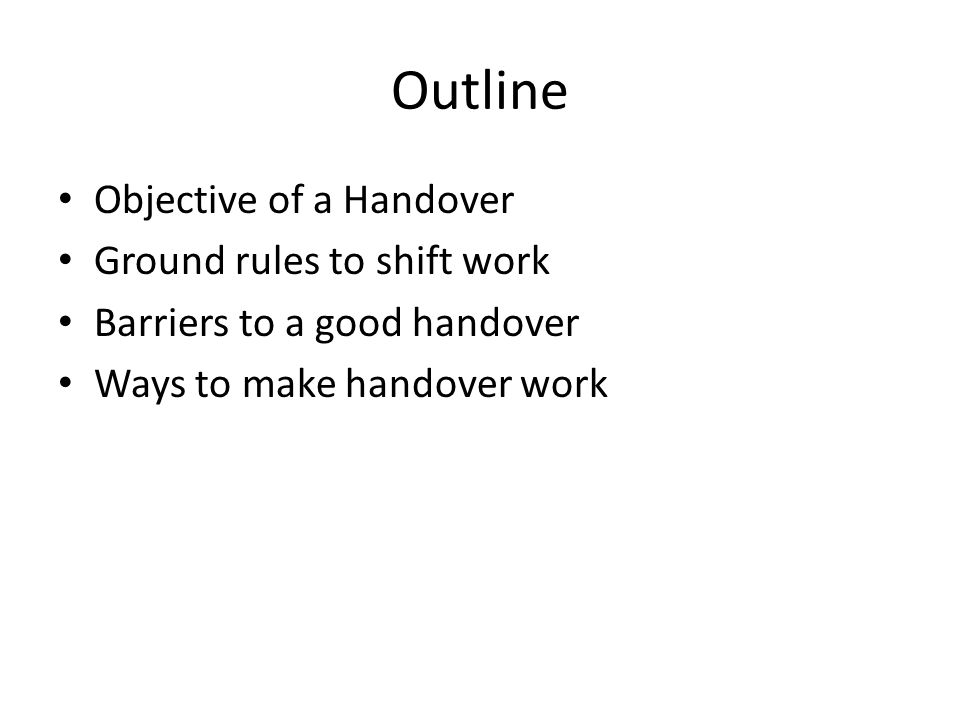 Outline Objective of a Handover Ground rules to shift work