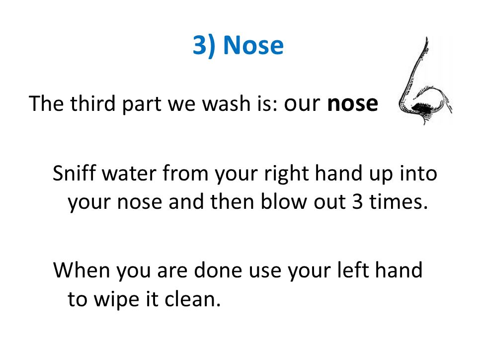 3) Nose The third part we wash is: our nose