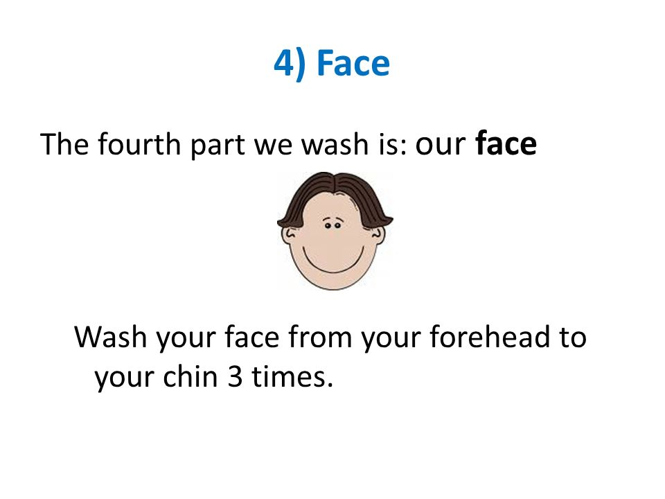 4) Face The fourth part we wash is: our face