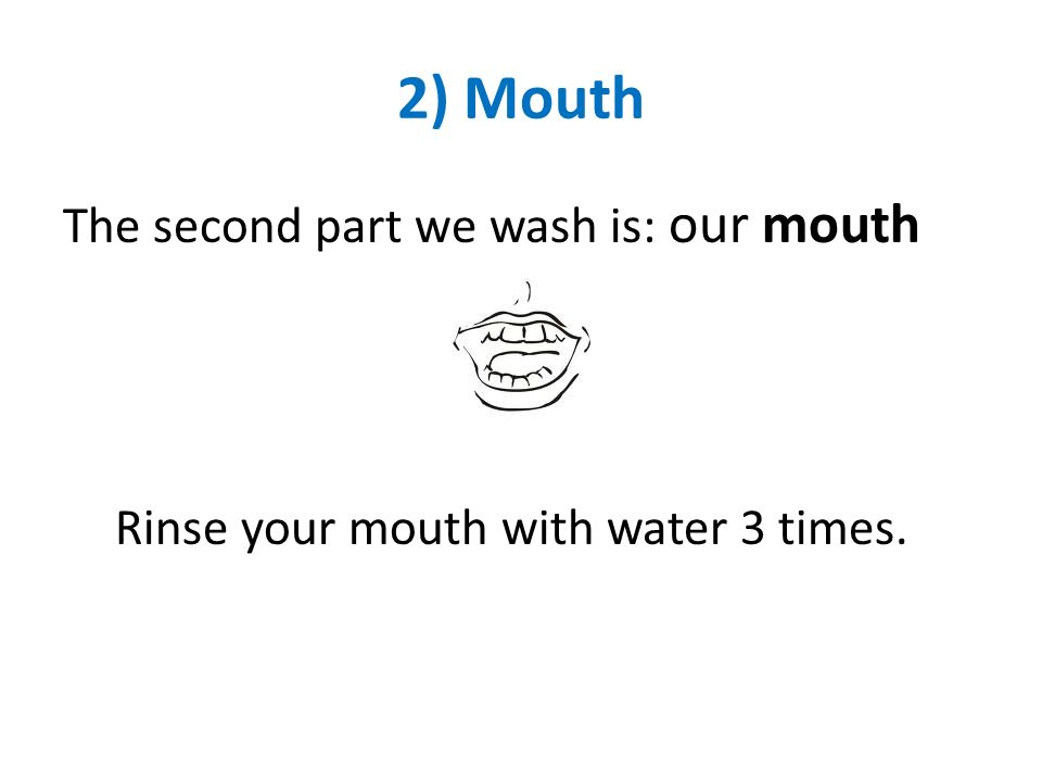 2) Mouth The second part we wash is: our mouth