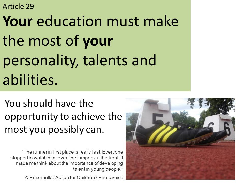 Article 29 Your education must make the most of your personality, talents and abilities.