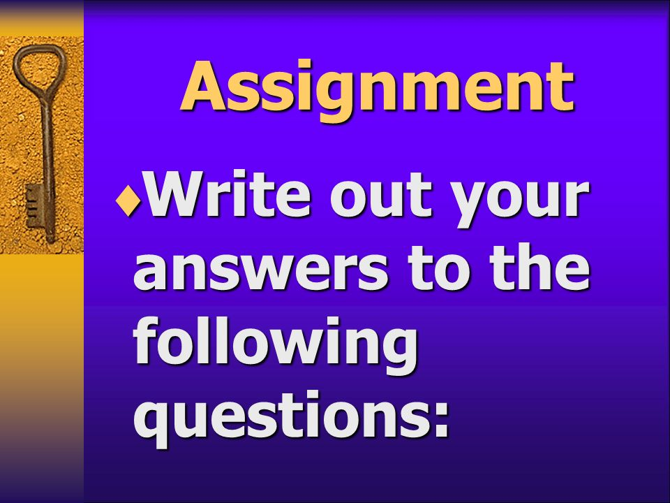 Assignment Write out your answers to the following questions: