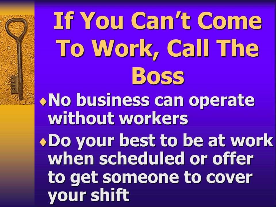 If You Can't Come To Work, Call The Boss