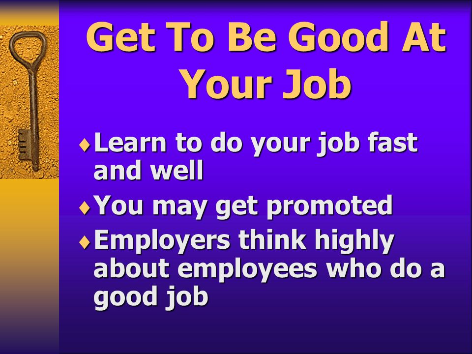 Get To Be Good At Your Job
