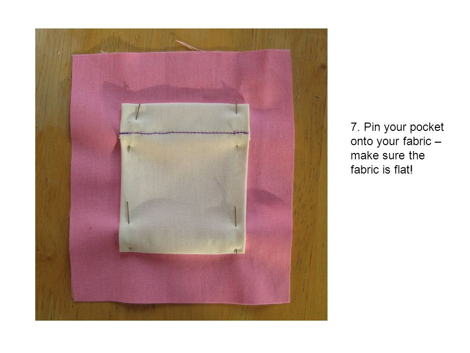 7. Pin your pocket onto your fabric – make sure the fabric is flat!
