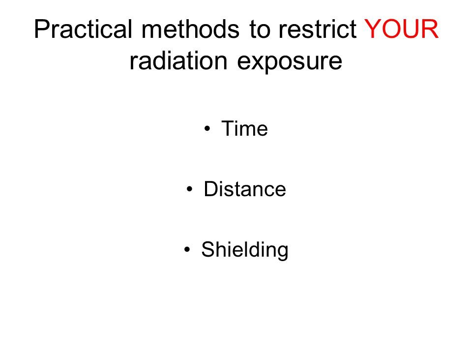 Practical methods to restrict YOUR radiation exposure