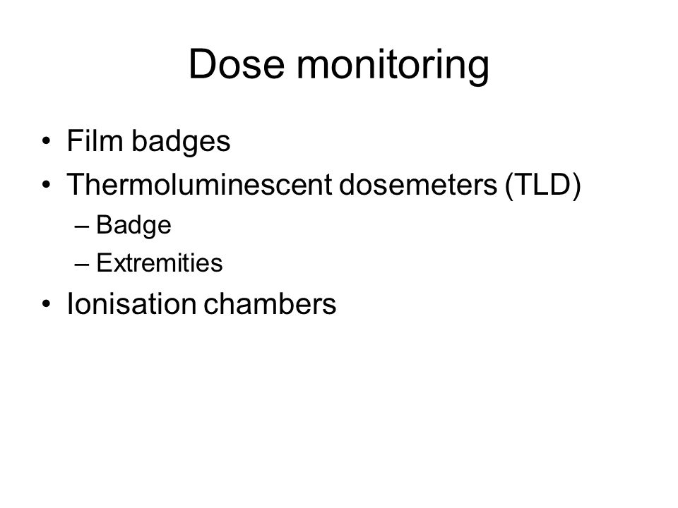 Dose monitoring Film badges Thermoluminescent dosemeters (TLD)