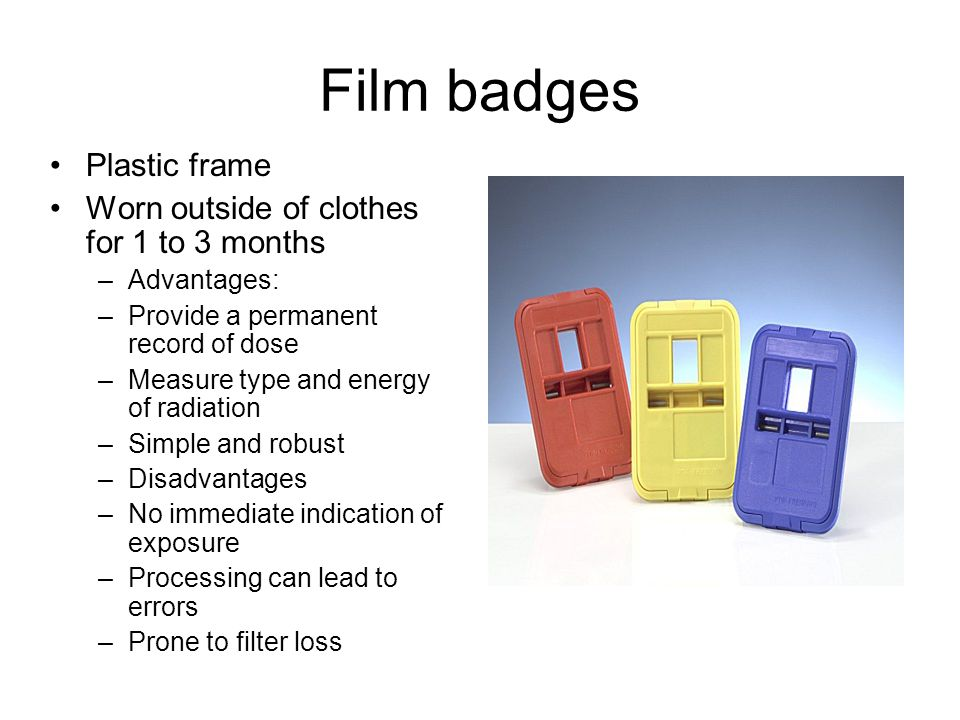 Film badges Plastic frame Worn outside of clothes for 1 to 3 months