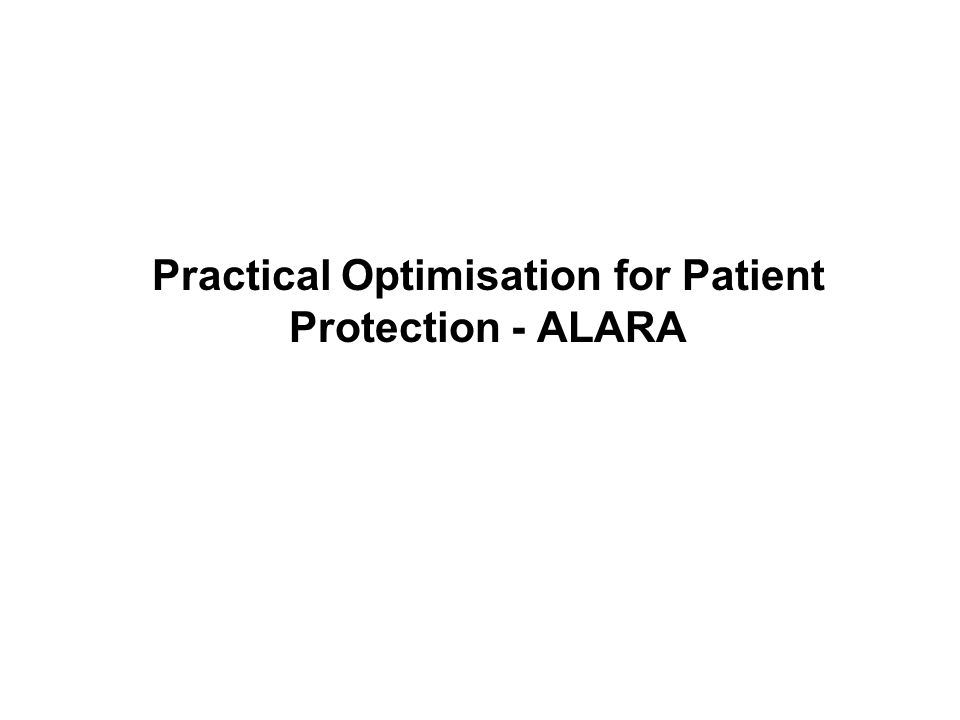 Practical Optimisation for Patient Protection - ALARA
