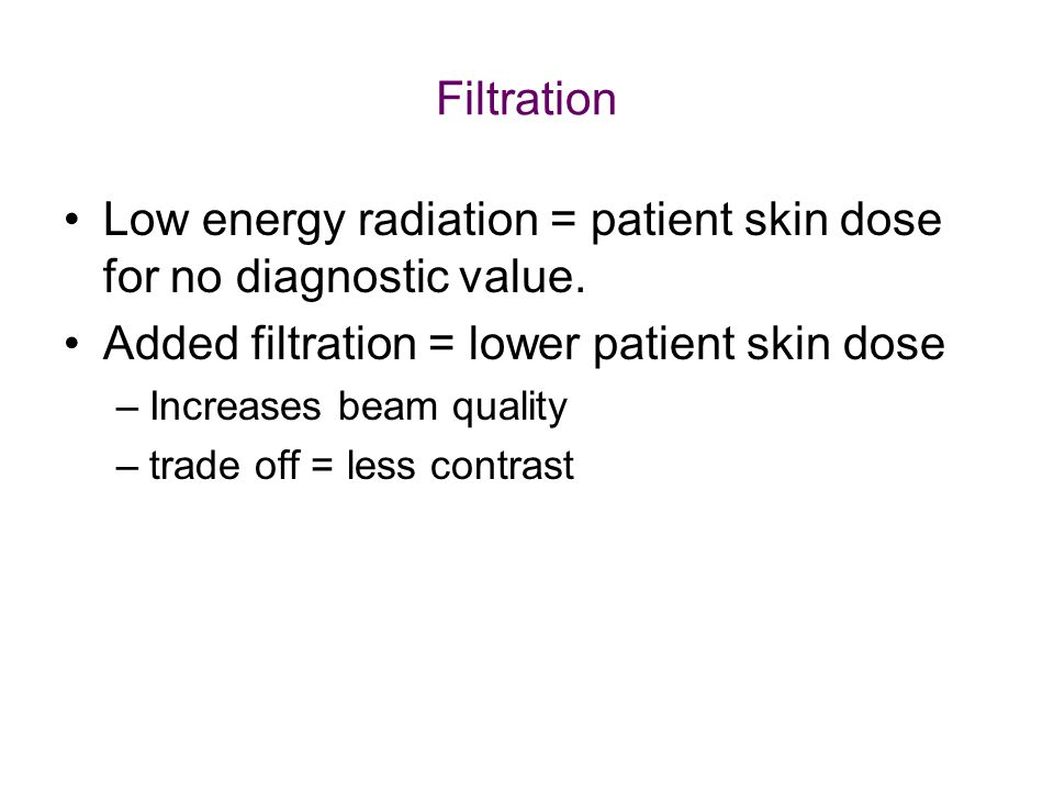 Low energy radiation = patient skin dose for no diagnostic value.