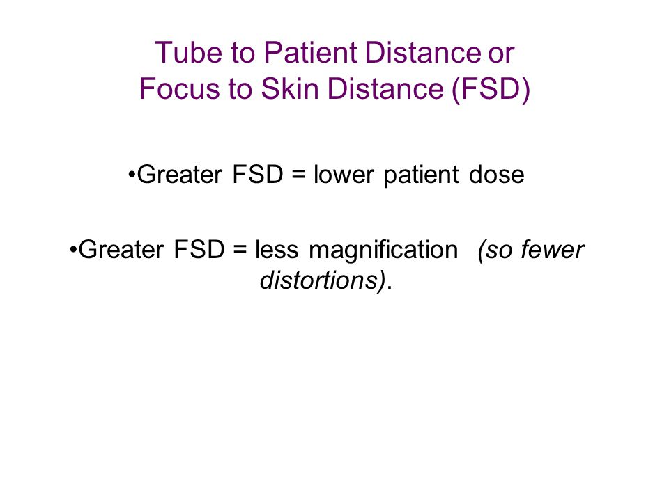 Tube to Patient Distance or Focus to Skin Distance (FSD)