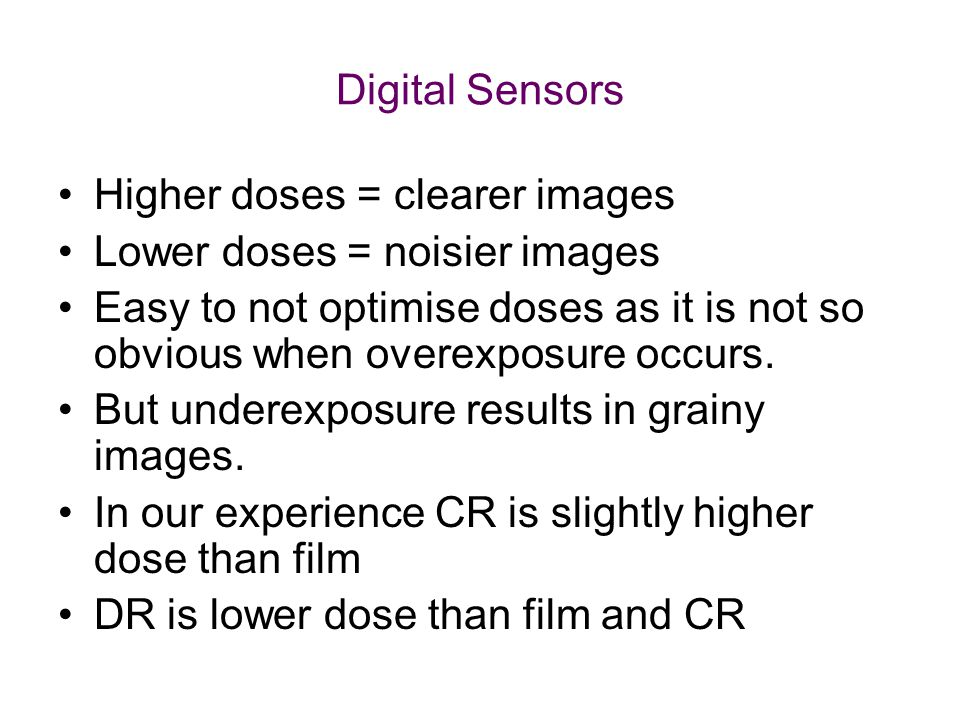 Digital Sensors Higher doses = clearer images. Lower doses = noisier images.