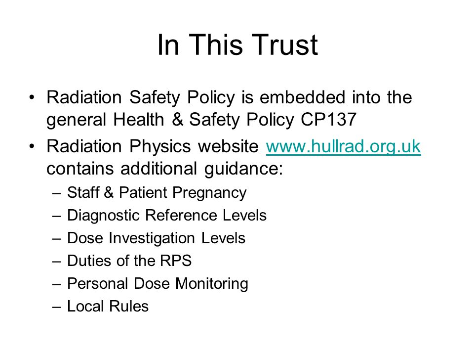 In This Trust Radiation Safety Policy is embedded into the general Health & Safety Policy CP137.