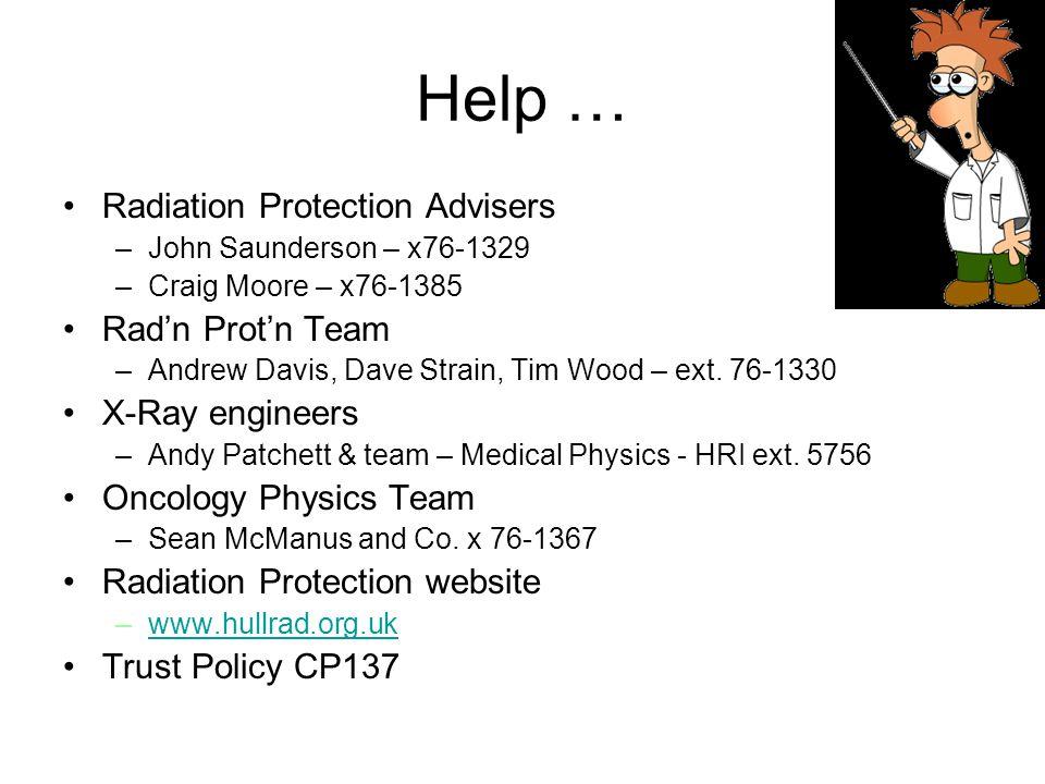 Help … Radiation Protection Advisers Rad'n Prot'n Team X-Ray engineers