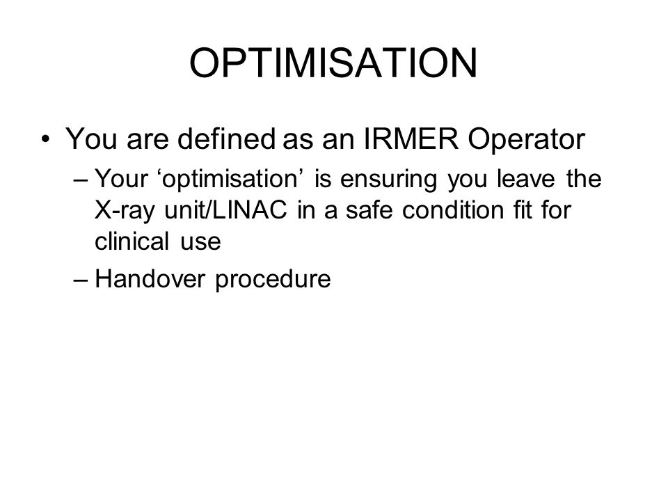 OPTIMISATION You are defined as an IRMER Operator