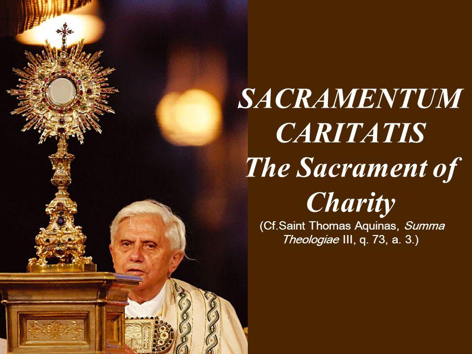 SACRAMENTUM CARITATIS The Sacrament of Charity (Cf