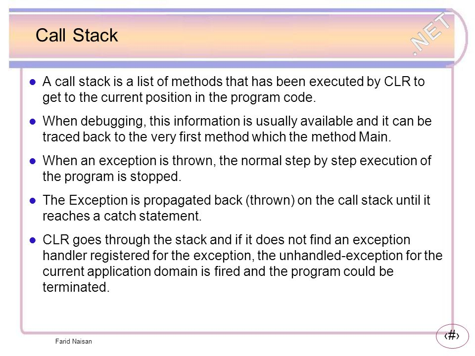 Call Stack A call stack is a list of methods that has been executed by CLR to get to the current position in the program code.