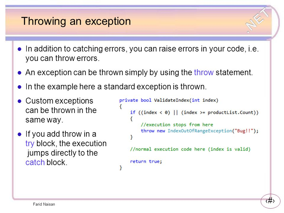 Throwing an exception In addition to catching errors, you can raise errors in your code, i.e. you can throw errors.