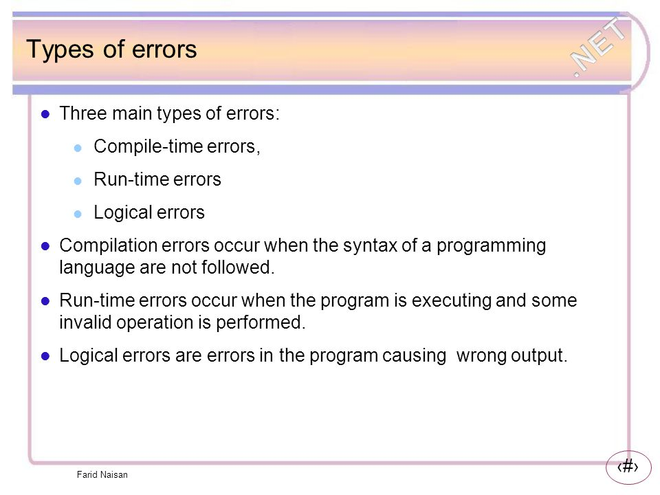 Types of errors Three main types of errors: Compile-time errors,