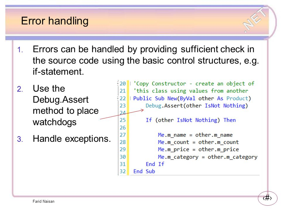 Error handling Errors can be handled by providing sufficient check in the source code using the basic control structures, e.g. if-statement.