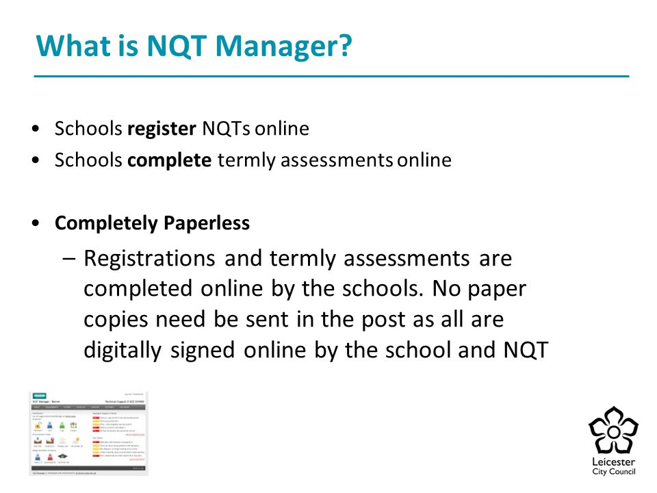 What is NQT Manager Schools register NQTs online. Schools complete termly assessments online. Completely Paperless.