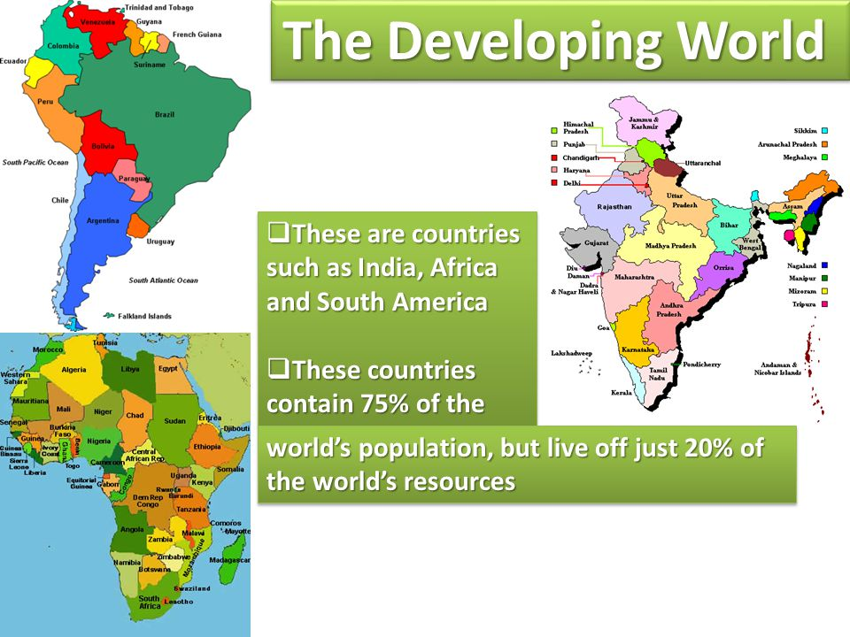 The Developing World These are countries such as India, Africa and South America. These countries contain 75% of the.