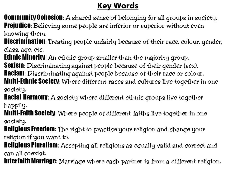 Key Words Community Cohesion: A shared sense of belonging for all groups in society.