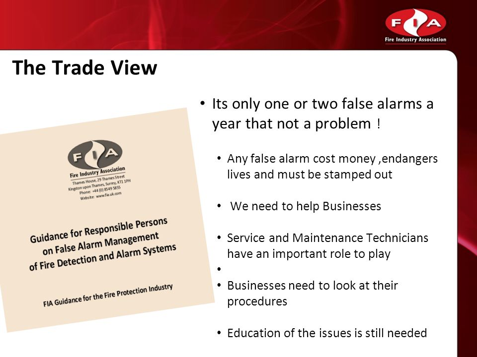 The Trade View Its only one or two false alarms a year that not a problem ! Any false alarm cost money ,endangers lives and must be stamped out.
