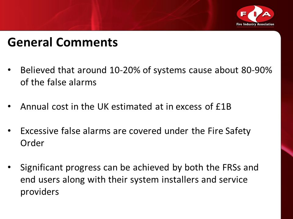 General Comments Believed that around 10-20% of systems cause about 80-90% of the false alarms. Annual cost in the UK estimated at in excess of £1B.