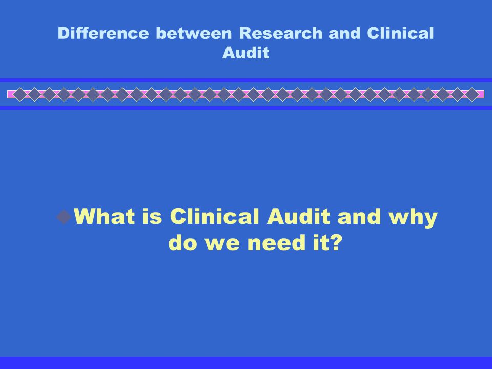Difference between Research and Clinical Audit