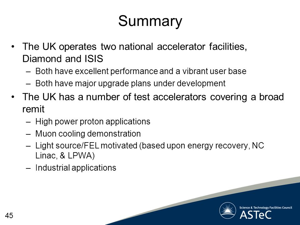 Summary The UK operates two national accelerator facilities, Diamond and ISIS. Both have excellent performance and a vibrant user base.