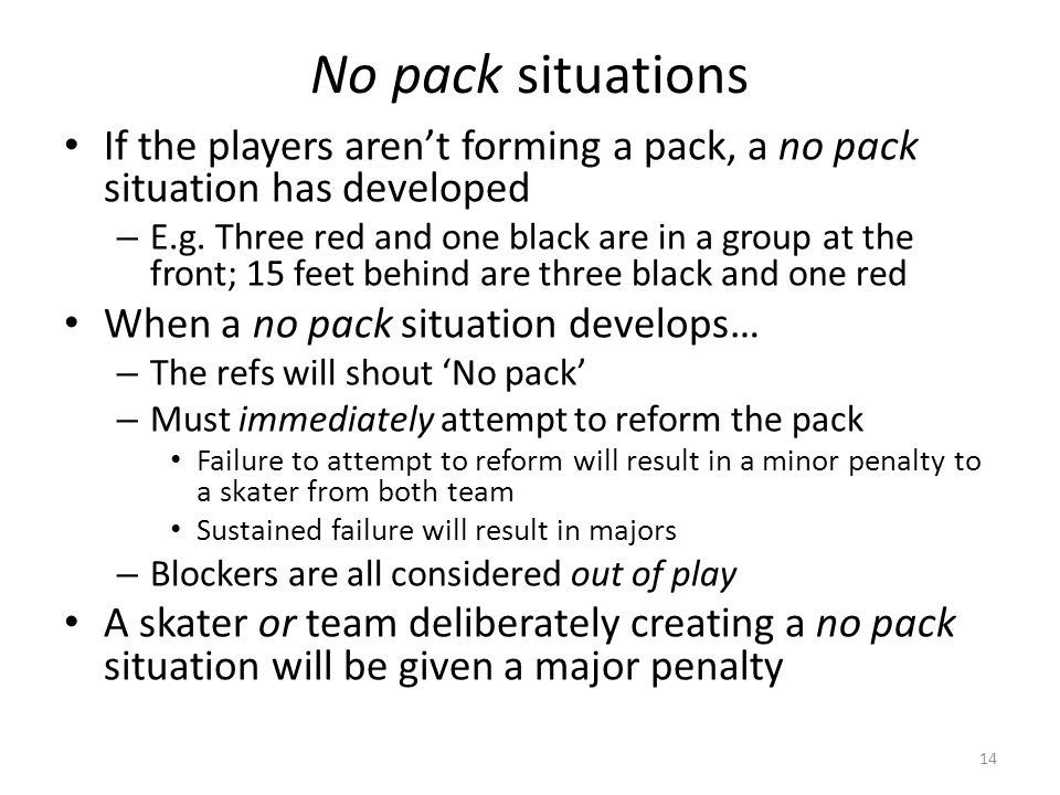 No pack situations If the players aren't forming a pack, a no pack situation has developed.