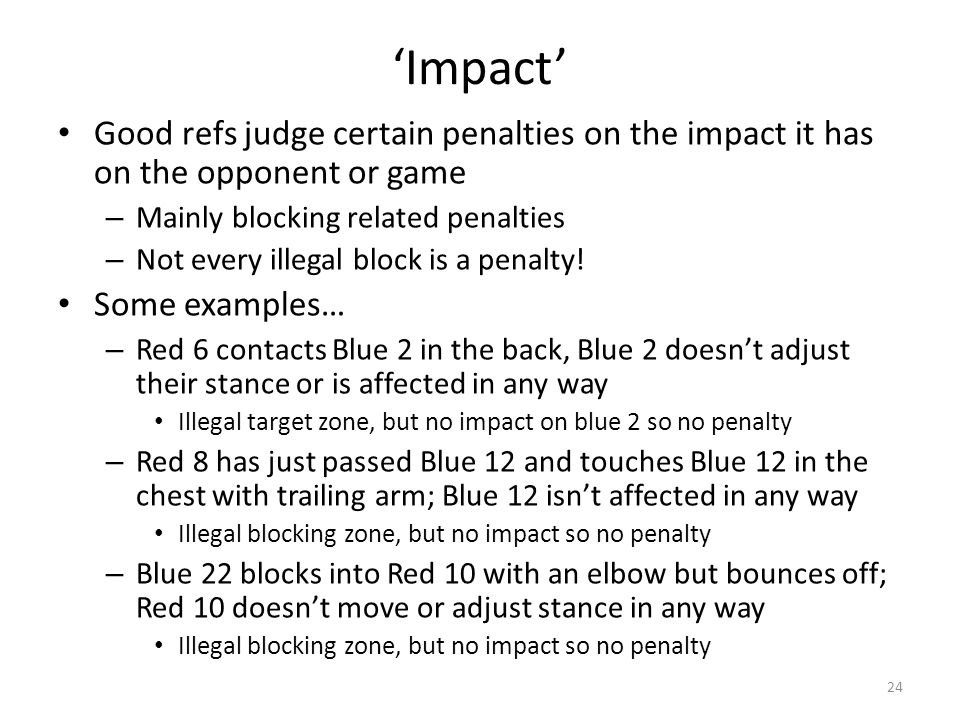 'Impact' Good refs judge certain penalties on the impact it has on the opponent or game. Mainly blocking related penalties.