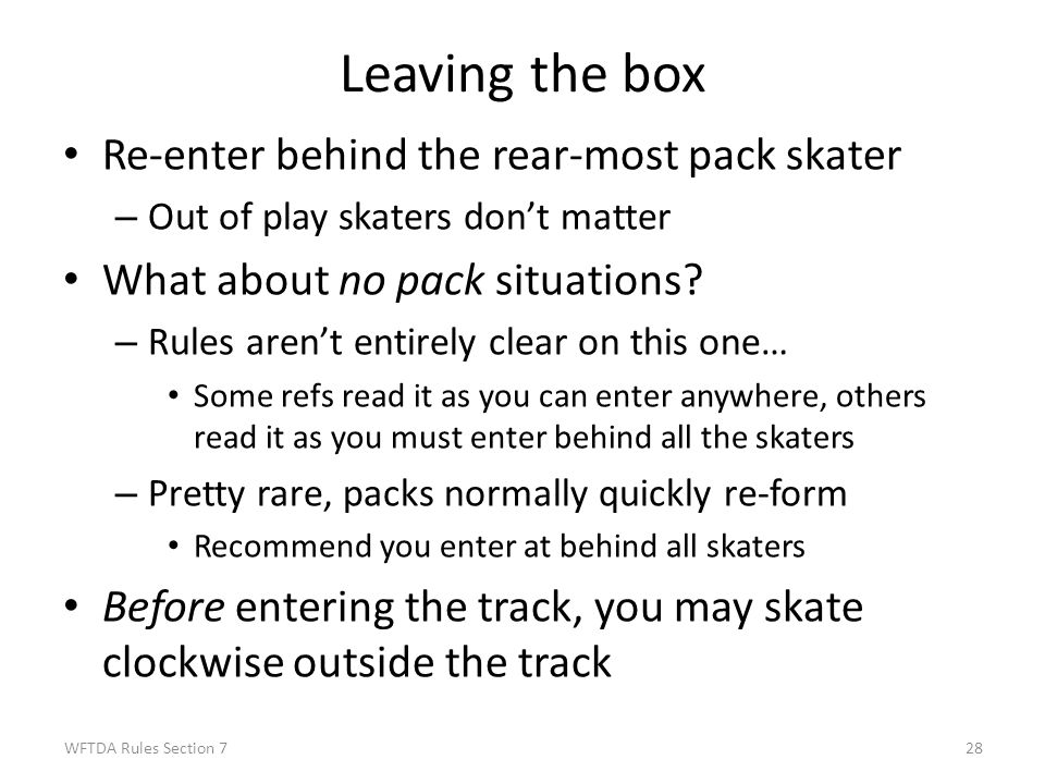 Leaving the box Re-enter behind the rear-most pack skater