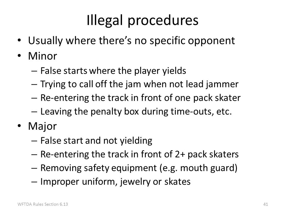 Illegal procedures Usually where there's no specific opponent Minor