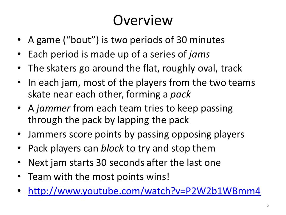 Overview A game ( bout ) is two periods of 30 minutes