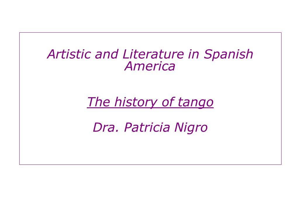Artistic and Literature in Spanish America The history of tango Dra