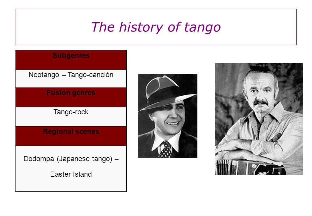 The history of tango Subgenres Neotango – Tango-canción Fusion genres