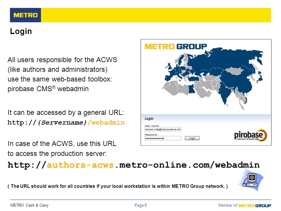 Login All users responsible for the ACWS (like authors and administrators) use the same web-based toolbox: pirobase CMS® webadmin.