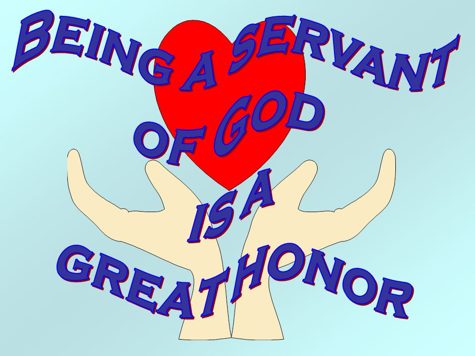 Being a servant of God is a great honor