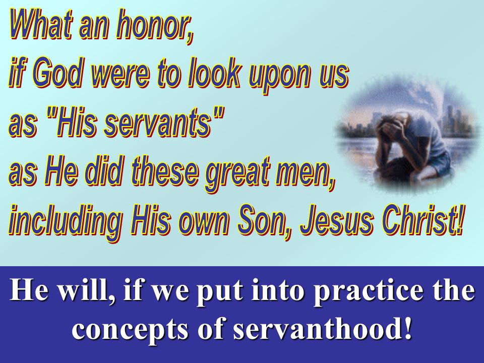 He will, if we put into practice the concepts of servanthood!