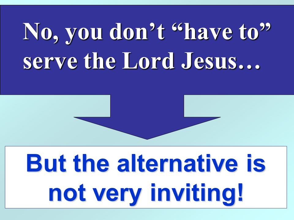 But the alternative is not very inviting!