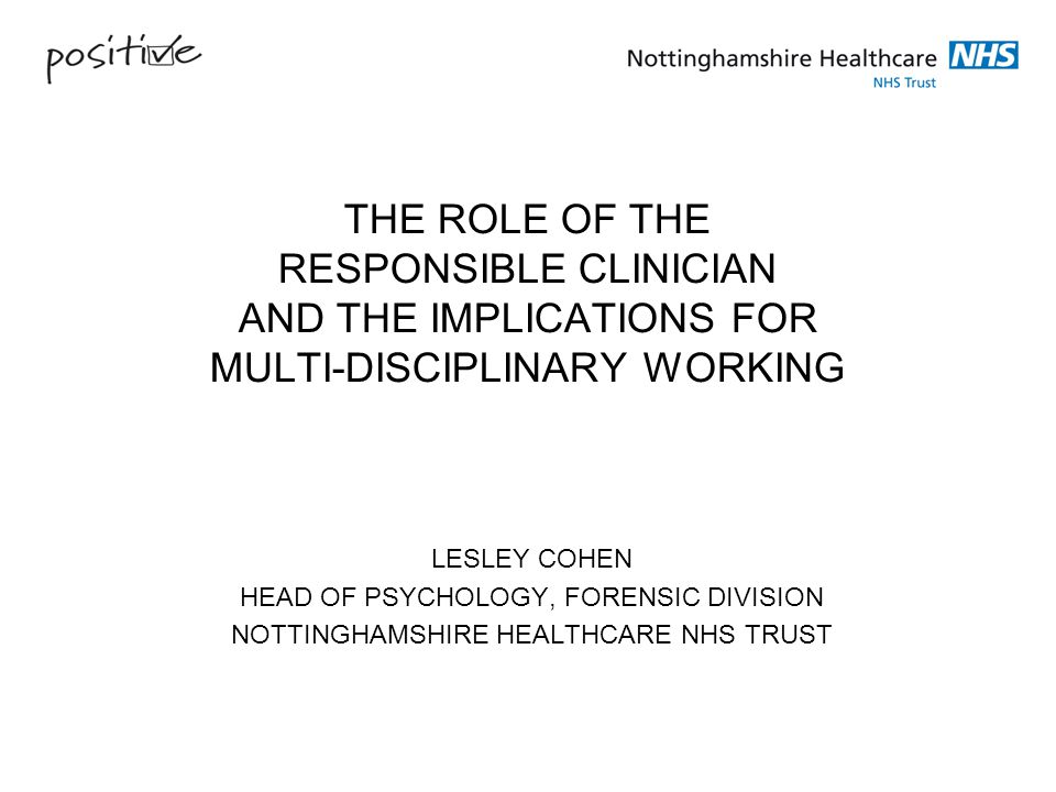 THE ROLE OF THE RESPONSIBLE CLINICIAN AND THE IMPLICATIONS FOR MULTI-DISCIPLINARY WORKING