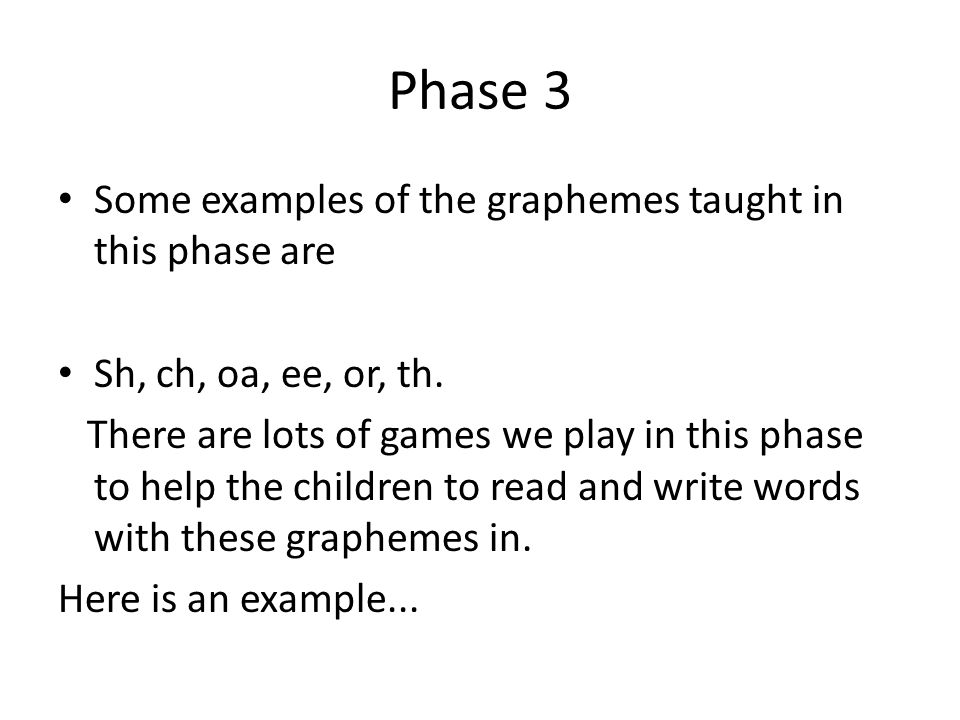 Phase 3 Some examples of the graphemes taught in this phase are
