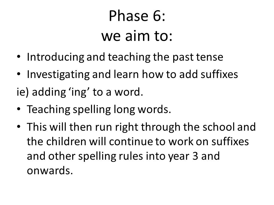 Phase 6: we aim to: Introducing and teaching the past tense