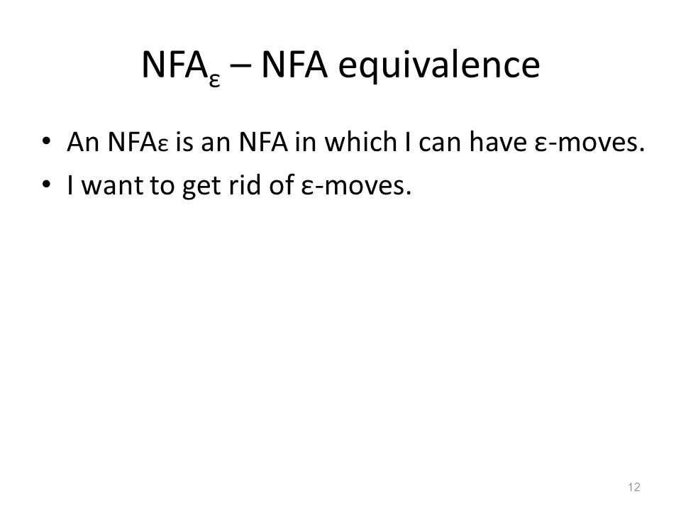 NFAε – NFA equivalence An NFAε is an NFA in which I can have ε-moves.